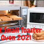 Best Small Toaster Oven 2021- Reviews & Buyer's Guide