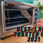 Best Large Toaster Oven 2021- Top Picks, Reviews & Buying Guide
