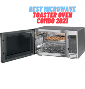 best microwave toaster oven combo 2021