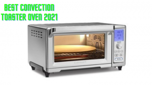 best convection toaster oven 2021