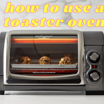 How to use a toaster oven: Detailed Guide